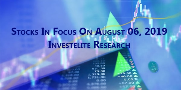 Stocks In Focus On August 06, 2019 – Investelite Research
