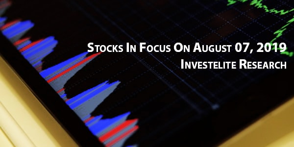 Stocks In Focus On August 07, 2019 – Investelite Research