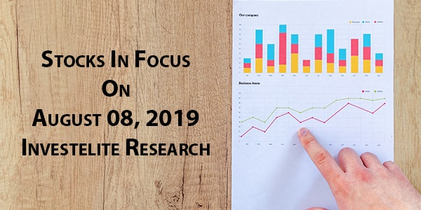 Stocks In Focus On August 08, 2019 – Investelite Research