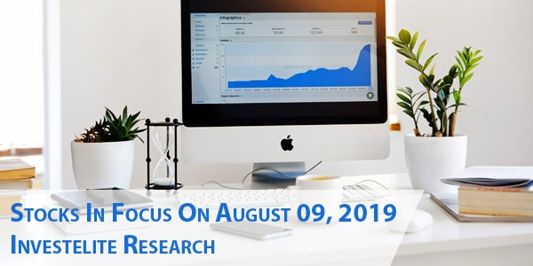 Stocks In Focus On August 09, 2019 – Investelite Research