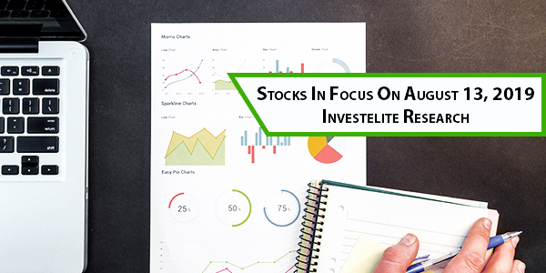 Stocks In Focus On August 13, 2019 – Investelite Research