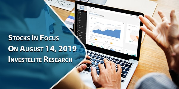Stocks In Focus On August 14, 2019 – Investelite Research