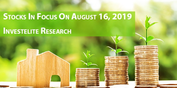 Stocks In Focus On August 16, 2019 – Investelite Research