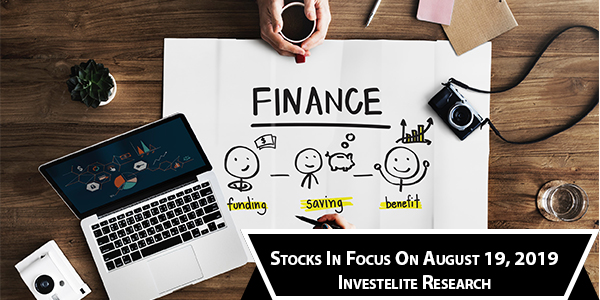 Stocks In Focus On August 19, 2019 – Investelite Research