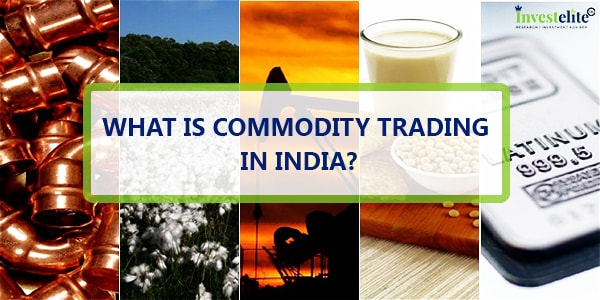 What Is Commodity Trading In India [2019]? – Investelite Research