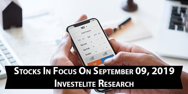 Stocks In Focus On September 09, 2019 – Investelite Research