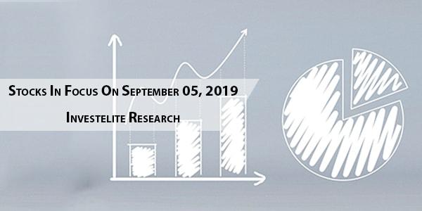 Stocks In Focus On September 05, 2019 – Investelite Research