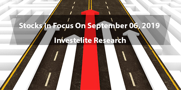 Stocks In Focus On September 06, 2019 – Investelite Research