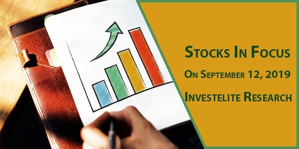 Stocks In Focus On September 12, 2019 – Investelite Research