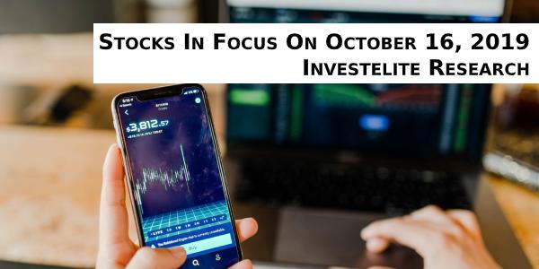 Stocks In Focus On October 16, 2019 – Investelite Research
