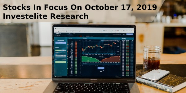 Stocks In Focus On October 17, 2019 – Investelite Research