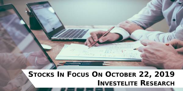 Stocks In Focus On October 22, 2019 – Investelite Research