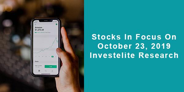 Stocks In Focus On October 23, 2019 – Investelite Research