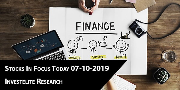 Stocks In Focus Today 07-10-2019 – Investelite Research