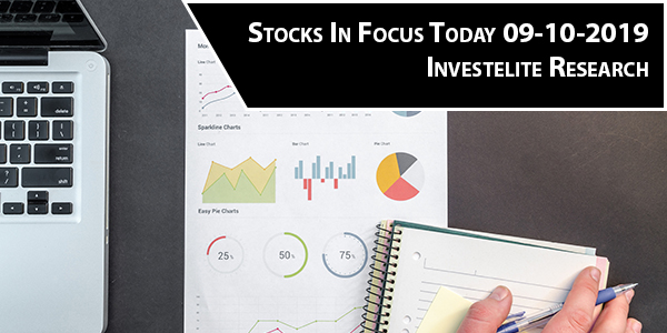 Stocks In Focus Today 09-10-2019 – Investelite Research