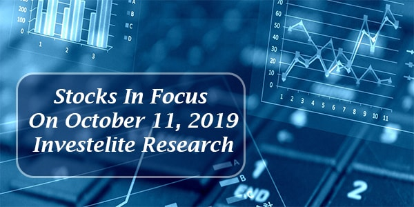Stocks In Focus On October 11, 2019 – Investelite Research