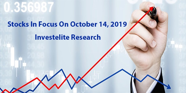 Stocks In Focus On October 14, 2019 – Investelite Research