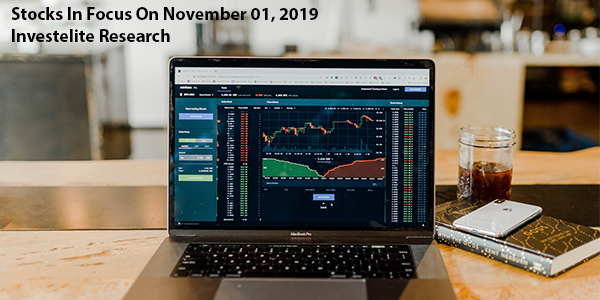 Stocks In Focus On November 01, 2019 – Investelite Research