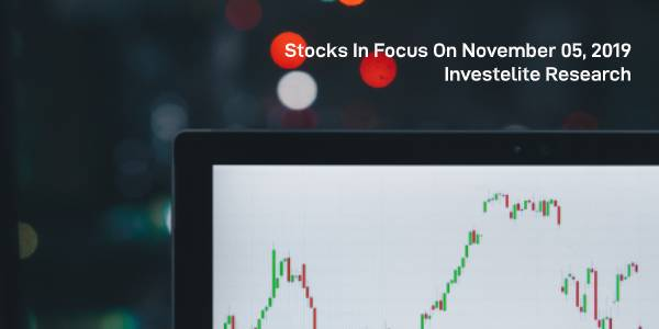 Stocks In Focus On November 05, 2019 – Investelite Research