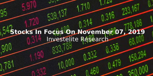 Stocks In Focus On November 07, 2019 – Investelite Research