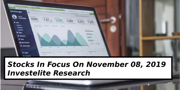 Stocks In Focus On November 08, 2019 – Investelite Research