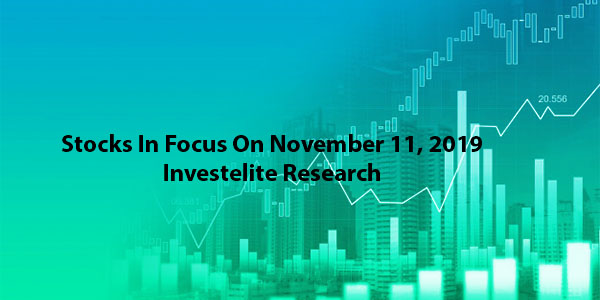 Stocks In Focus On November 11, 2019 – Investelite Research
