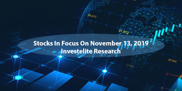 Stocks In Focus On November 13, 2019 – Investelite Research