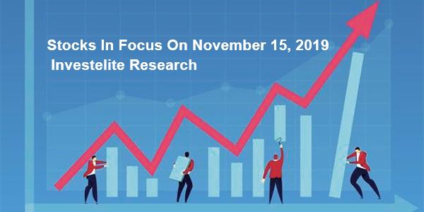 Stocks In Focus On November 15, 2019 – Investelite Research