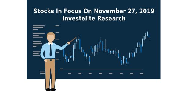 Stocks In Focus On November 27, 2019 – Investelite Research