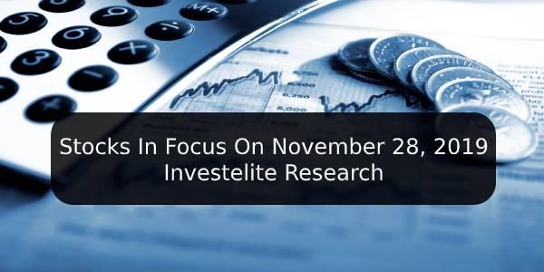 Stocks In Focus On November 28, 2019 – Investelite Research