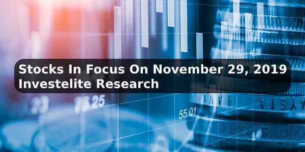 Stocks In Focus On November 29, 2019 – Investelite Research