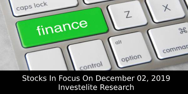 Stocks In Focus On December 02, 2019 – Investelite Research