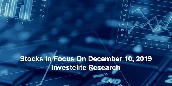 Stocks In Focus On December 10, 2019 – Investelite Research