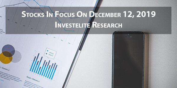 Stocks In Focus On December 12, 2019 – Investelite Research