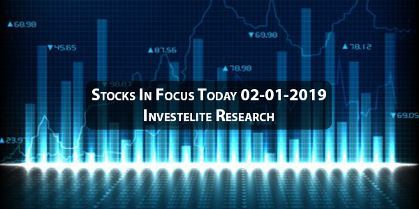 Stocks In Focus Today 02-01-2020 – Investelite Research