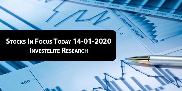 Stocks In Focus Today 14-01-2020 – Investelite Research