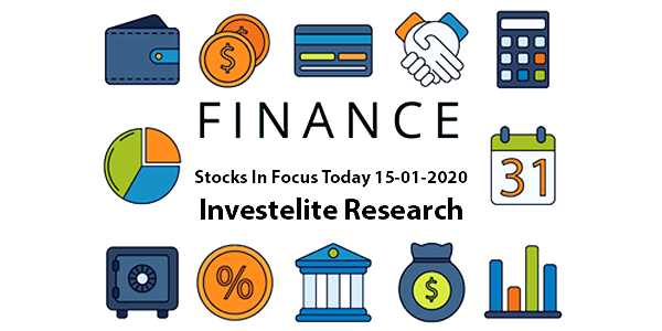 Stocks In Focus Today 15-01-2020 – Investelite Research