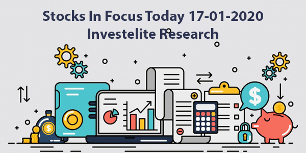 Stocks In Focus Today 17-01-2020 – Investelite Research