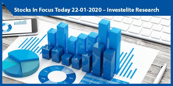 Stocks In Focus Today 22-01-2020 – Investelite Research