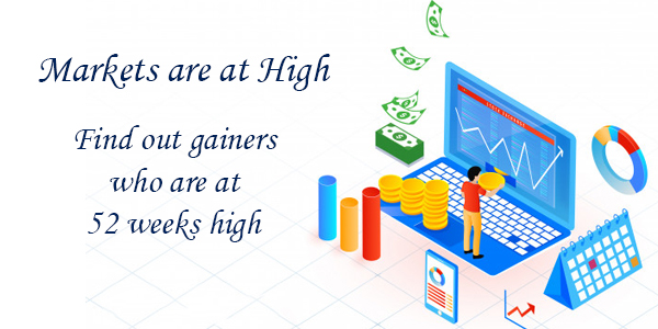 Markets are at high find out gainers who are at 52 weeks high
