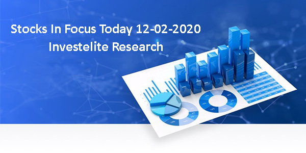 Stocks In Focus Today 12-02-2020 – Investelite Research