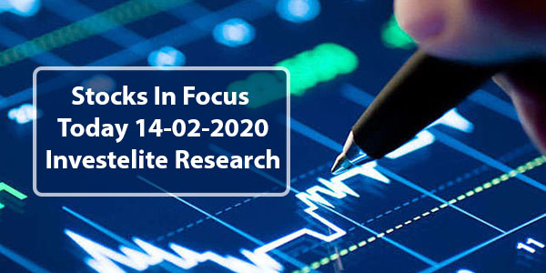 Stocks In Focus Today 14-02-2020 – Investelite Research