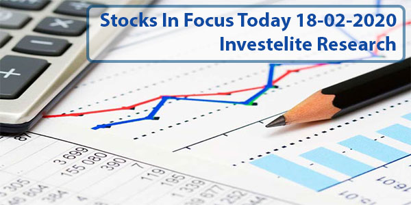 Stocks In Focus Today 18-02-2020 – Investelite Research