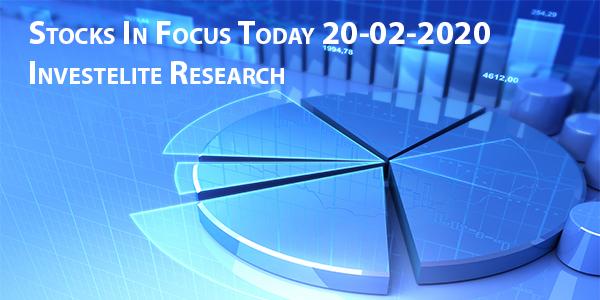 Stocks In Focus Today 20-02-2020 – Investelite Research