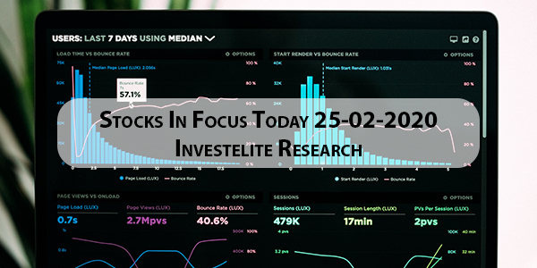 Stocks In Focus Today 25-02-2020 – Investelite Research