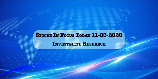 Stocks In Focus Today 11-03-2020 – Investelite Research