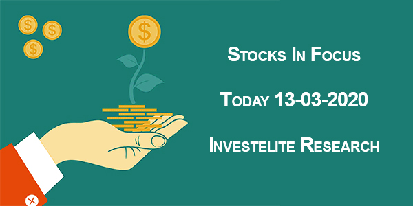 Stocks In Focus Today 13-03-2020 – Investelite Research