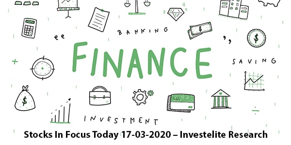 Stocks In Focus Today 17-03-2020 – Investelite Research