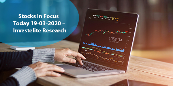 Stocks In Focus Today 19-03-2020 – Investelite Research
