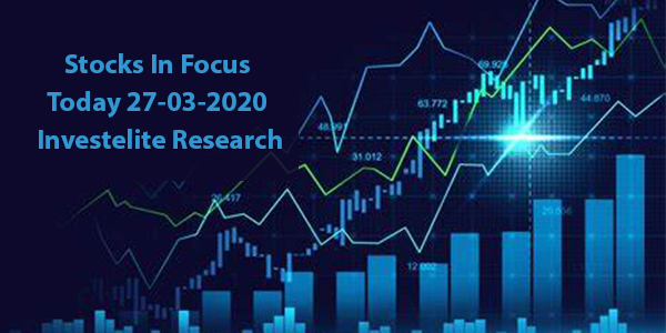 Stocks In Focus Today 27-03-2020 – Investelite Research